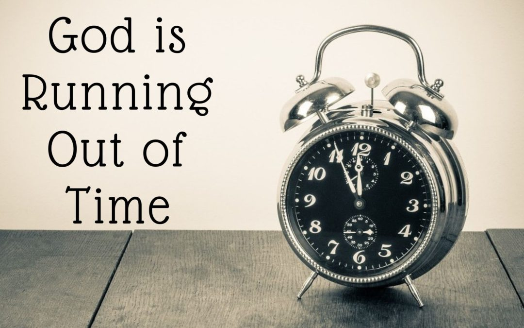God is Running Out of Time